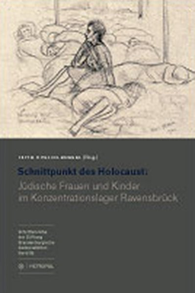 Schnittpunkt des Holocaust: Jüdische Frauen und Kinder im Konzentrationslager Ravensbrück
