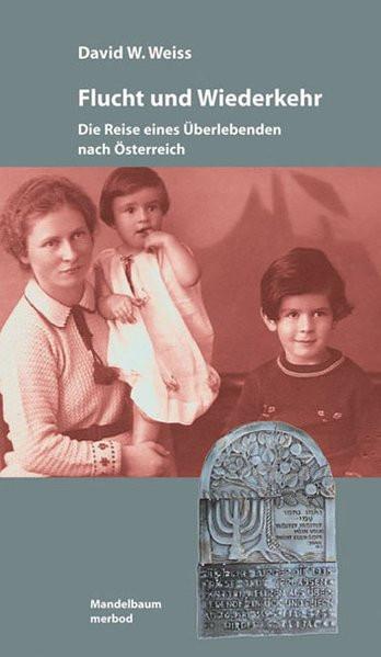 Flucht und Wiederkehr. Die Reise eines Überlebenden nach Österreich