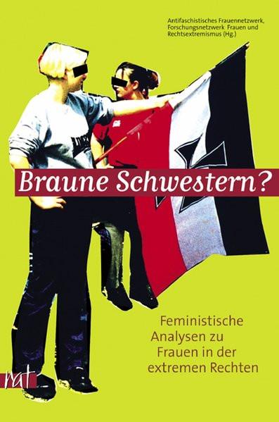 Braune Schwestern. Rechte Frauen zwischen Propaganda und Identität
