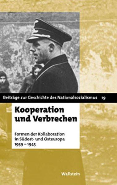 """Kooperation und Verbrechen. Formen der """"Kollaboration"""" im östlichen Europa 1939-1945"""
