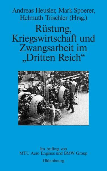 """Rüstung, Kriegswirtschaft und Zwangsarbeit im """"Dritten Reich"""""""