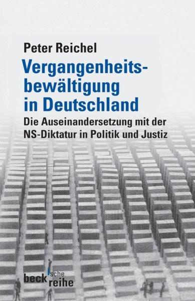 Vergangenheitsbewältigung in Deutschland. Die Auseinandersetzung mit der NS-Diktatur von 1945 bis he