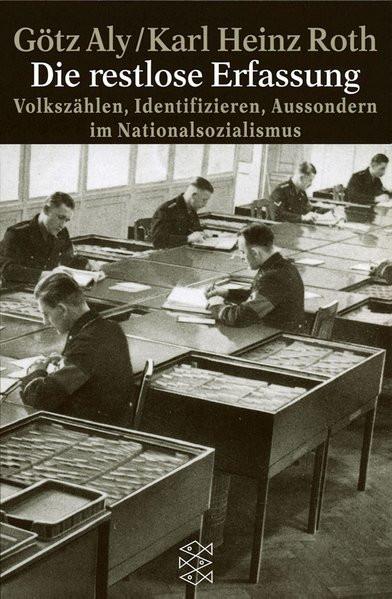 Die restlose Erfassung. Volkszählen, Identifizieren, Aussondern im Nationalsozialismus