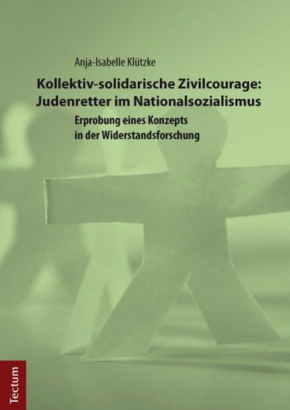 Kollektiv-solidarische Zivilcourage: Judenretter im Nationalsozialismus
