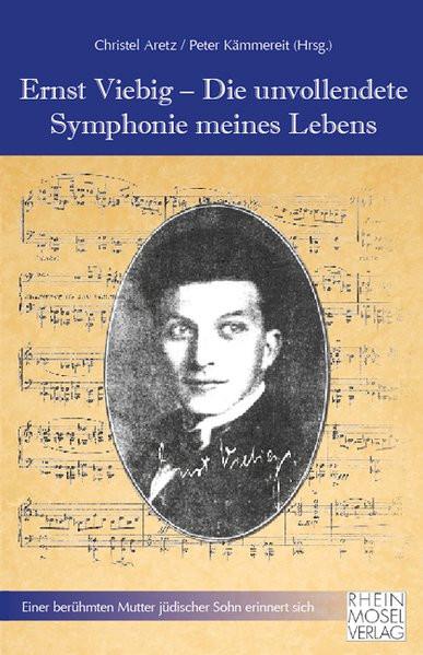 Ernst Viebig - Die unvollendete Symphonie meines Lebens