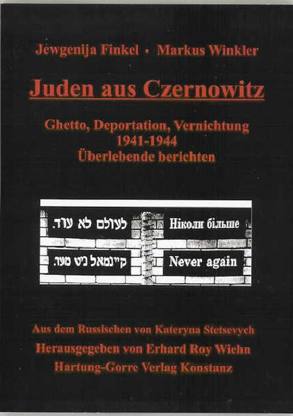 Juden aus Czernowitz. Ghetto, Deportation, Vernichtung 1941-1944