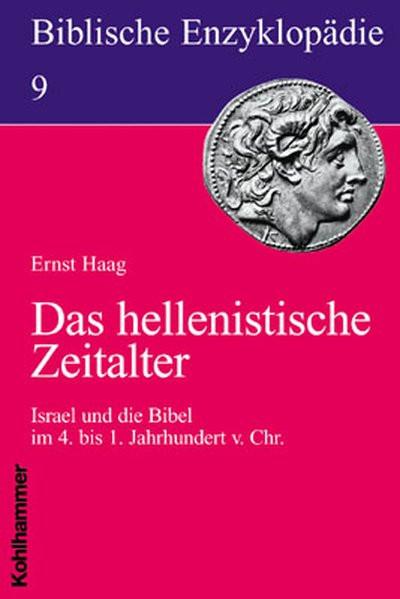 Das hellenistische Zeitalter. Israel und die Bibel im 4. bis 1. Jahrhundert v. Chr.