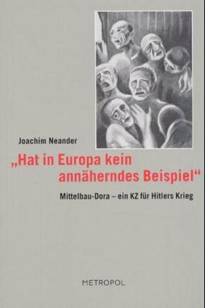 """""""Hat in Europa kein annäherndes Beispiel"""". Mittelbau-Dora - ein KZ für Hitlers Krieg"""