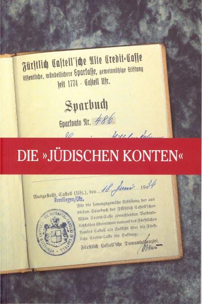 """Die """"Jüdischen Konten"""" der Fürstlich Castell'schen Credit-Cassen und des Bankhauses Karl Meyer KG"""