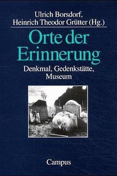 Orte der Erinnerung. Denkmal, Gedenkstätte, Museum