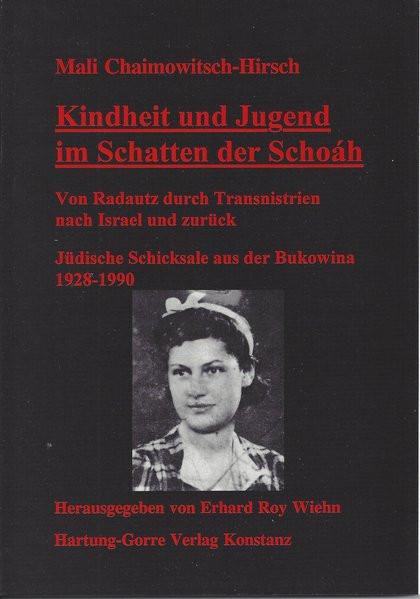 Kindheit und Jugend im Schatten der Schoáh. Jüdische Schicksale aus der Bukowina 1928-1990