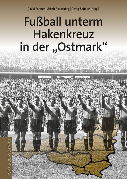 """Fußball unterm Hakenkreuz in der """"Ostmark"""""""
