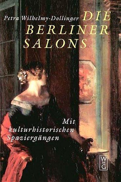 Berliner Salons. Ein historisch-literarischer Spaziergang