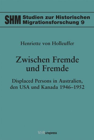 Zwischen Fremde und Fremde. Displaced Persons in Australien, den USA und Kanada 1946-1952