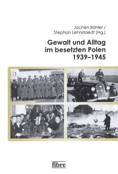 Gewalt und Alltag im besetzten Polen 1939-1945