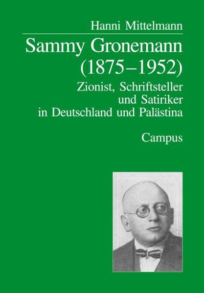 Sammy Gronemann (1875-1952). Zionist, Schriftsteller und Satiriker in Deutschland und Palästina