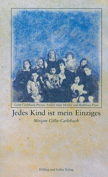 Jedes Kind ist mein Einziges. Lotte Carlebach-Preuss 1900-1942. Antlitz einer Mutter und Rabbinerfra
