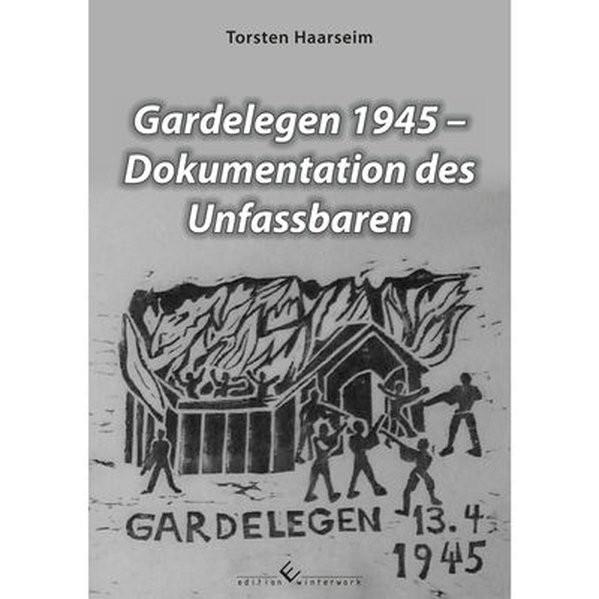 Gardelegen 1945 - Dokumentation des Unfassbaren