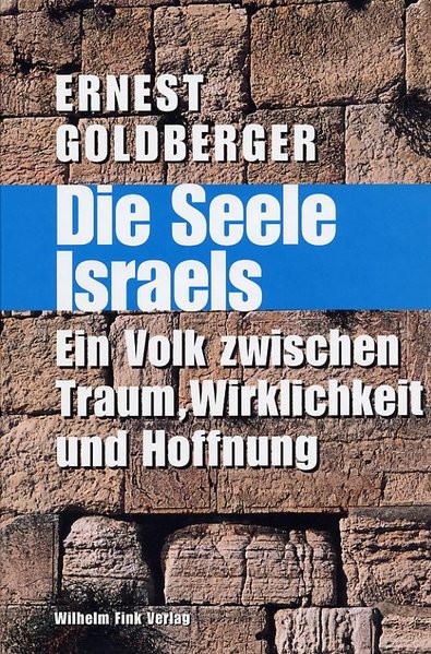 Die Seele Israels. Ein Volk zwischen Traum, Wirklichkeit und Hoffnung