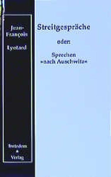 """Streitgespräche oder: Sprechen """"nach Auschwitz"""""""