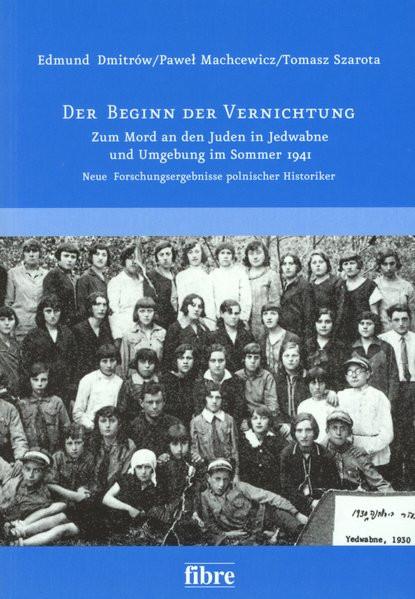 Der Beginn der Vernichtung. Zum Mord an den Juden in Jedwabne und Umgebung im Sommer 1941