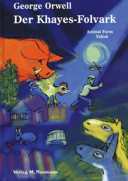 Der Khayes-Folvark (Animal Farm). A Vunder-Mayse. Ibergezetst fun english durkh S. Naydorf un L. Rob