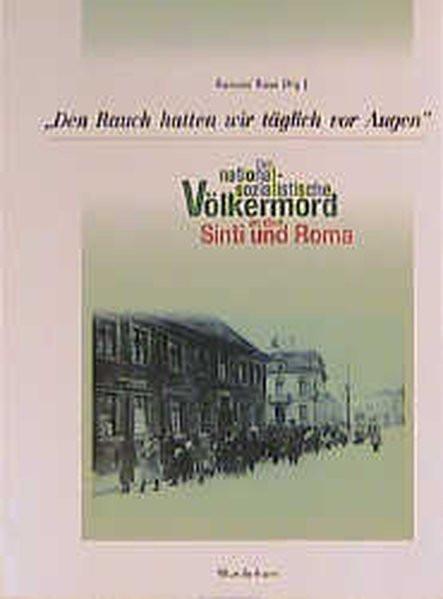 """""""Den Rauch hatten wir täglich vor Augen..."""". Der nationalsozialistische Völkermord an den Sinti und"""