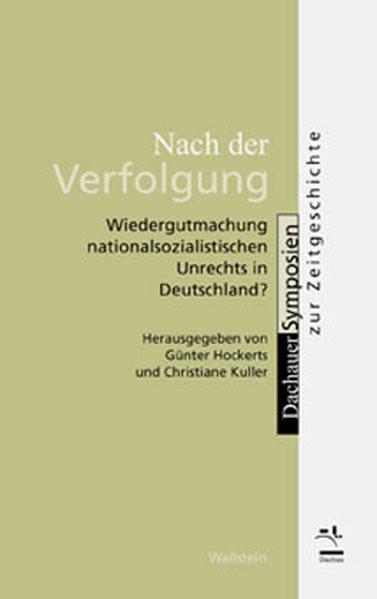 Nach der Verfolgung. Wiedergutmachung nationalsozialistischen Unrechts in Deutschland?
